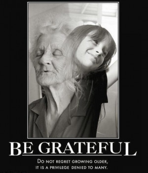 Growing old gracefully -- my Mama used to say this, and she was a ...