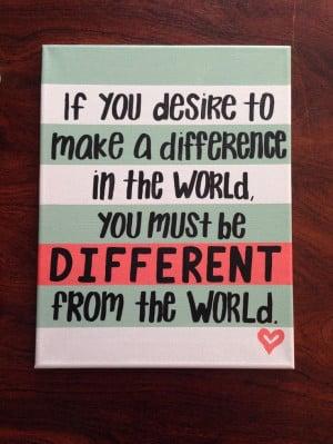... world, you must be different from the world. #canvas #painting #quotes