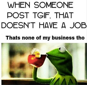 Back > Quotes For > Kermit The Frog None Of My Business Quotes