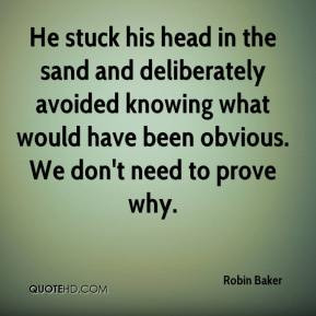 Robin Baker - He stuck his head in the sand and deliberately avoided ...