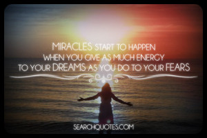 ... miracles, fear, inspirational, positive thinking, encouragement Quotes