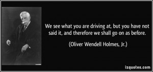 ... and therefore we shall go on as before. - Oliver Wendell Holmes, Jr