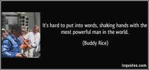 ... words, shaking hands with the most powerful man in the world. - Buddy