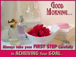 Always take your first step carefully in achieving your goal