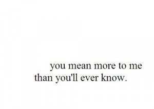 You Mean More To Me Than You'll Ever Know