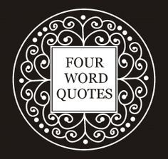 quotes with just 4 words.The simple quotes are also powerful quotes ...