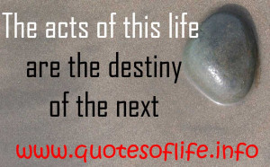 ... -acts-of-this-life-are-the-destiny-of-the-next-life-picture-quote.jpg