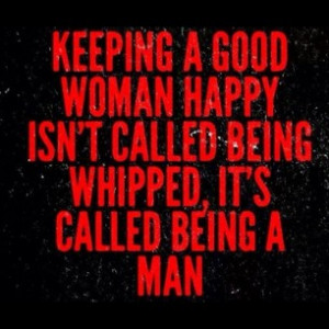 ... by funny_quotes_sayings - #good#woman#happy#whipped#man#beingaman