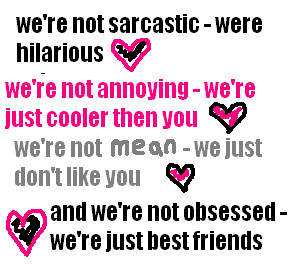 we are not annoying we are just cooler then you we are not mean we ...