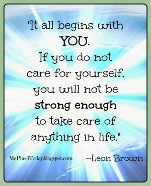 do not care for yourself, you will not be strong enough to take care ...