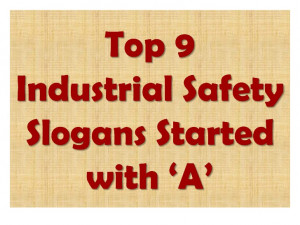 Top 9 industrial safety slogans started with a