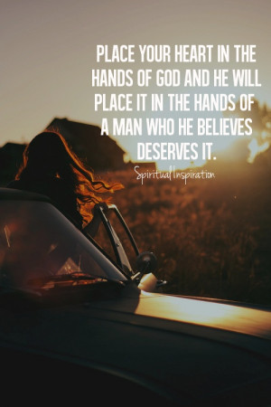 Place your heart in the hands of God and He will place it in the hands ...