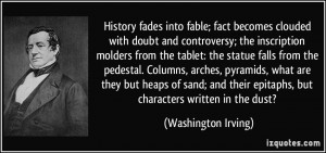 History fades into fable; fact becomes clouded with doubt and ...