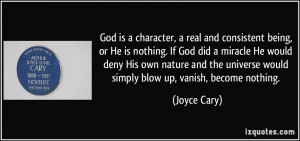 God is a character, a real and consistent being, or He is nothing. If ...