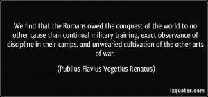 ... of the other arts of war. - Publius Flavius Vegetius Renatus