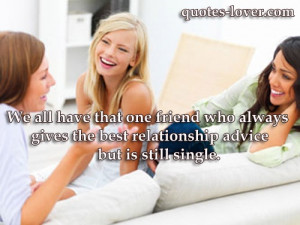 We all have that one friend who always gives the best relationship ...