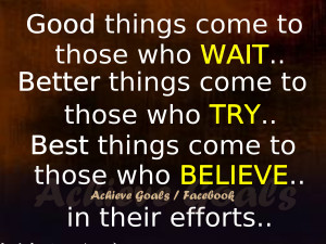 Good things come to those who WAIT. .