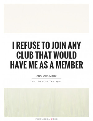 Funny Quotes Groucho Marx Quotes Club Quotes Membership Quotes