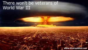 There won't be veterans of World War III - War Quotes - StatusMind.com