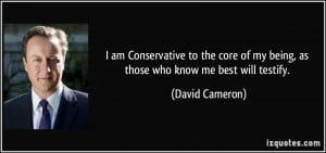 ... of my being, as those who know me best will testify. - David Cameron