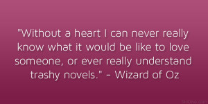 "... someone, or ever really understand trashy novels."" – Wizard of Oz"