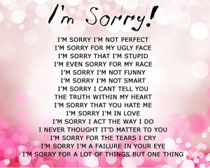 ... Sorry I'm Not Perfect I'm Sorry For My Ugly Face - Apology Quote