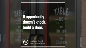 doesn't knock, build a door. - Adrienne Gusoff Motivational Quotes ...