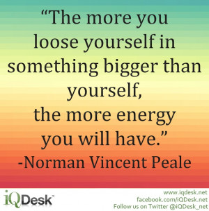 yourself, the more energy you will have. -Norman Vincent Peale #Quote ...