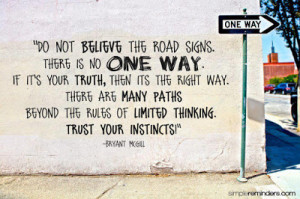 Do+one+believe+the+road+signs+there+is+no+one+way+if+it's+your+truth ...
