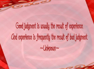 Good Judgement Is Usually The Result Of Experience