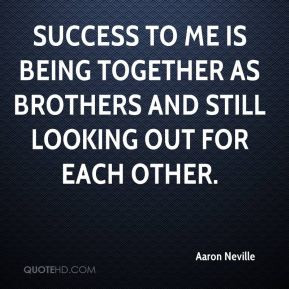 Aaron Neville - Success to me is being together as brothers and still ...