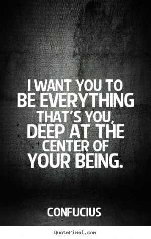 Quotes about motivational - I want you to be everything that's you ...