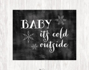 Baby its Cold Outside Art Print, Ch alkboard Art Print, Chalkboard ...