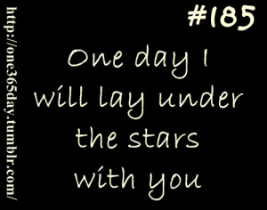 One day I will lay under the stars with you