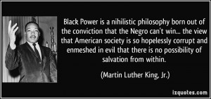 Black Power is a nihilistic philosophy born out of the conviction that ...
