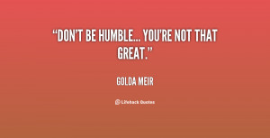 quote-Golda-Meir-dont-be-humble-youre-not-that-great-143028_1.png