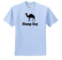 EvaDane - Funny Quotes - Hump Day. Camel. Wednesday. - T-Shirts