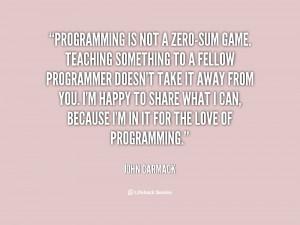 quote John Carmack programming is not a zero sum game teaching 68643