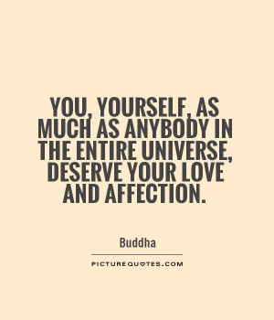 ... the entire universe, deserve your love and affection. Picture Quote #1