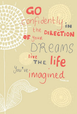 in the direction of your dreams! Live the life you've imagined. As you ...