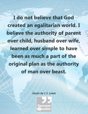 God created an egalitarian world. I believe the authority of parent ...