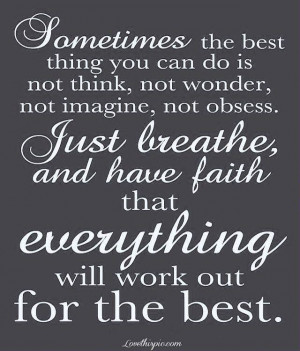 sometimes you just have to take a break have faith and trust him ...