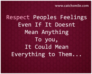 Respect Peoples Feelings Even If It Doesnt Mean Anything to You – It ...