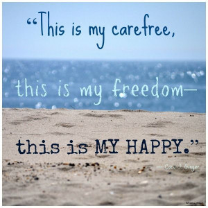 ... freedom ... this is my happy. l Beach Quotes | www.CarolinaDesigns.com