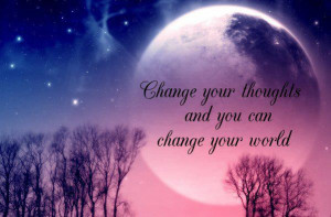 Change your thoughts and you can change your world