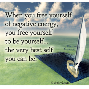When you free yourself of negative energy,