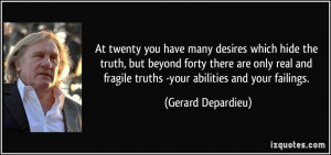At twenty you have many desires which hide the truth, but beyond forty ...