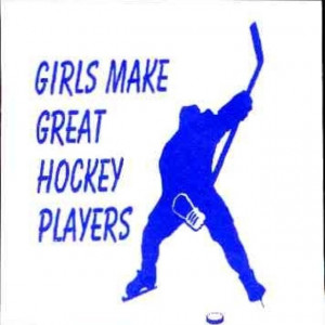Been their. You do not wanna mess with girls who play hockey. Like me ...