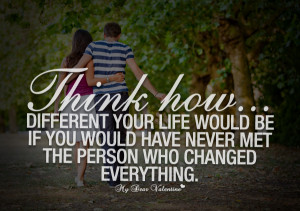 Cute Life Quotes - Think how different your life would be