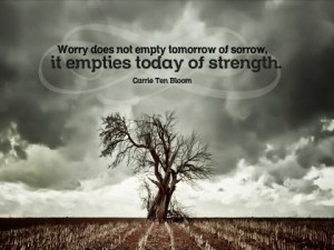 ... Empty Tomorrow Of Sorrow It Empties Today Of Strength - Worry Quote